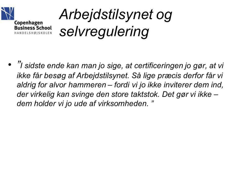 Arbejdstilsynet og selvregulering I sidste ende kan man jo sige, at certificeringen jo gør, at vi ikke får besøg af Arbejdstilsynet.