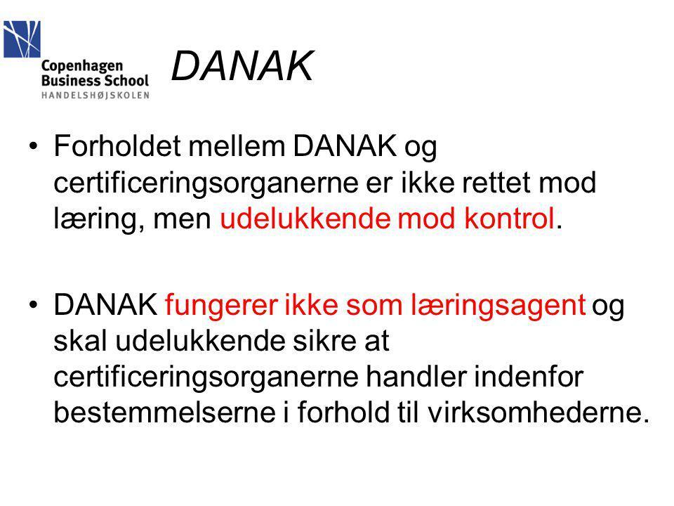 DANAK Forholdet mellem DANAK og certificeringsorganerne er ikke rettet mod læring, men udelukkende mod kontrol.