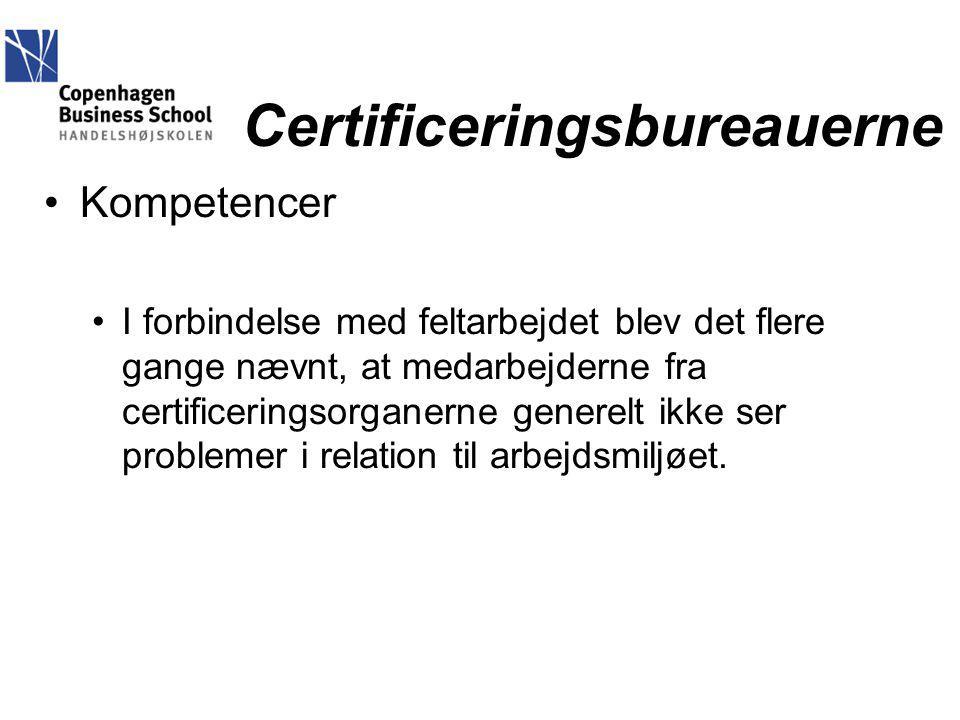 Certificeringsbureauerne Kompetencer I forbindelse med feltarbejdet blev det flere gange nævnt, at medarbejderne fra certificeringsorganerne generelt ikke ser problemer i relation til arbejdsmiljøet.