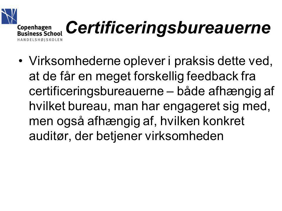 Certificeringsbureauerne Virksomhederne oplever i praksis dette ved, at de får en meget forskellig feedback fra certificeringsbureauerne – både afhængig af hvilket bureau, man har engageret sig med, men også afhængig af, hvilken konkret auditør, der betjener virksomheden