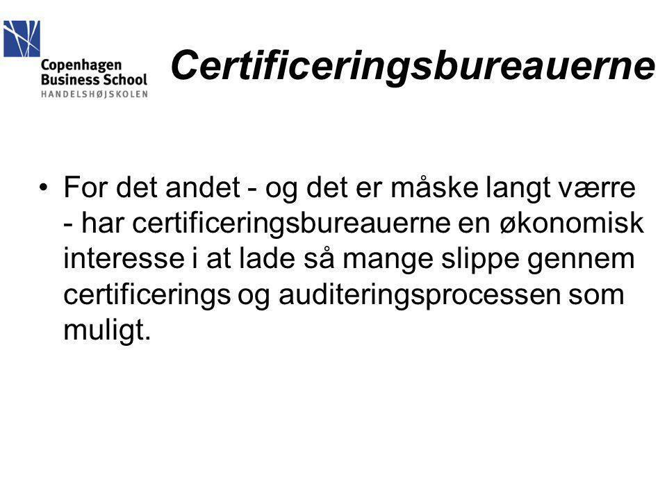 Certificeringsbureauerne For det andet - og det er måske langt værre - har certificeringsbureauerne en økonomisk interesse i at lade så mange slippe gennem certificerings og auditeringsprocessen som muligt.