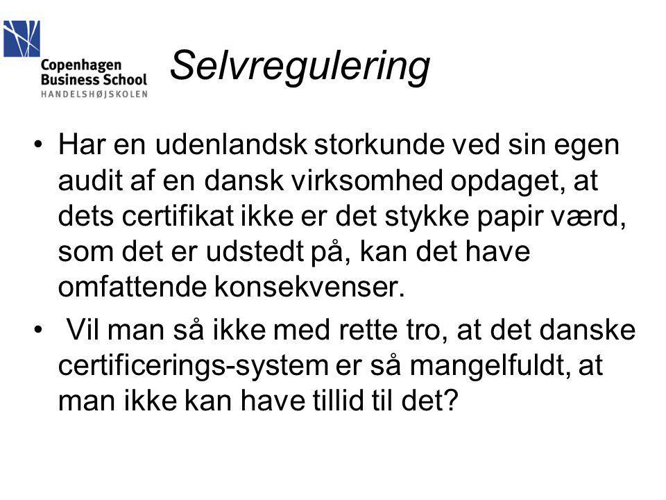 Selvregulering Har en udenlandsk storkunde ved sin egen audit af en dansk virksomhed opdaget, at dets certifikat ikke er det stykke papir værd, som det er udstedt på, kan det have omfattende konsekvenser.