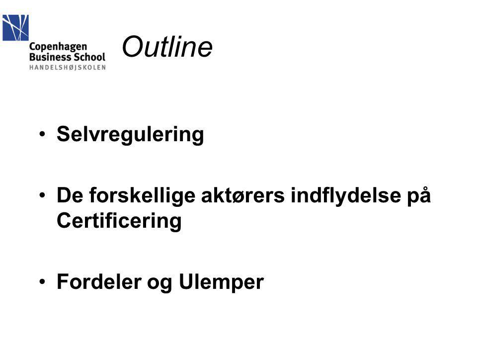 Outline Selvregulering De forskellige aktørers indflydelse på Certificering Fordeler og Ulemper
