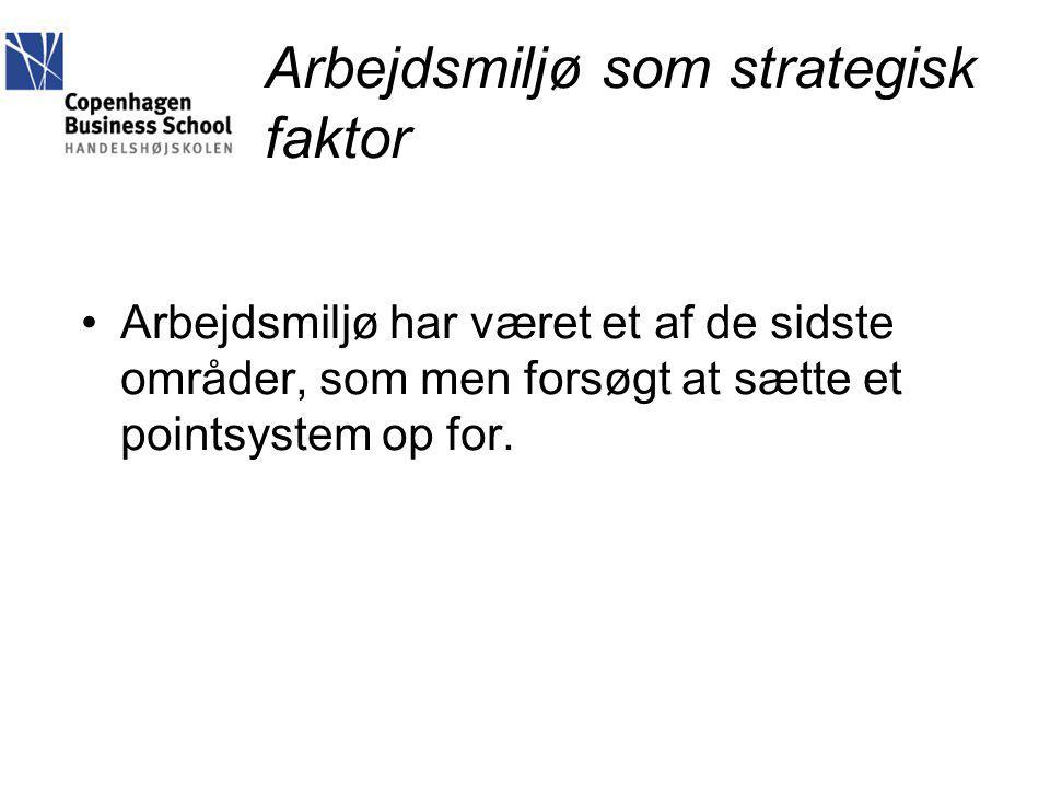 Arbejdsmiljø som strategisk faktor Arbejdsmiljø har været et af de sidste områder, som men forsøgt at sætte et pointsystem op for.