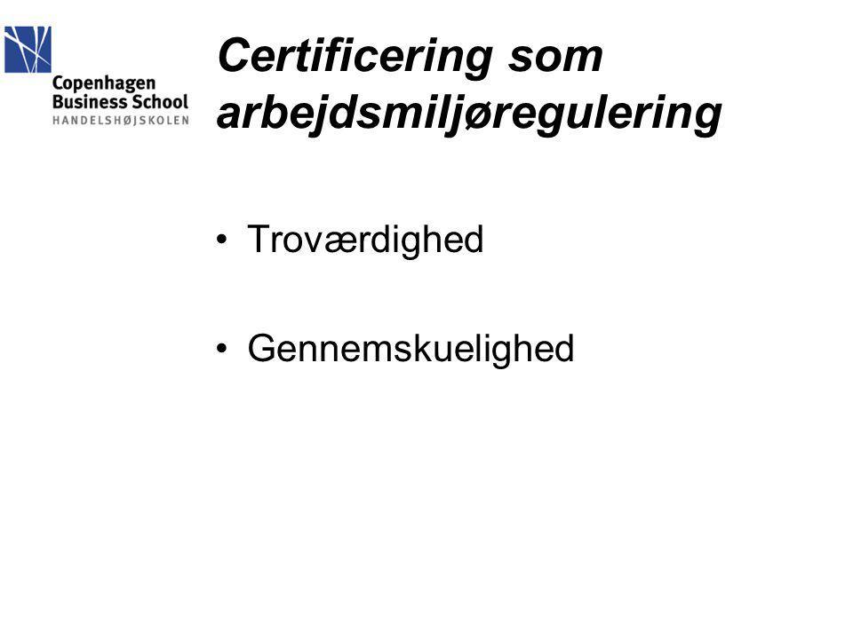 Certificering som arbejdsmiljøregulering Troværdighed Gennemskuelighed