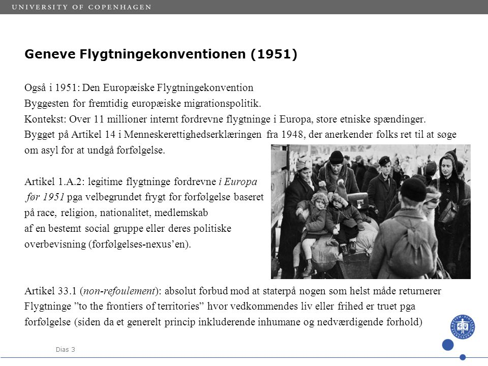 Dias 3 Geneve Flygtningekonventionen (1951) Også i 1951: Den Europæiske Flygtningekonvention Byggesten for fremtidig europæiske migrationspolitik.