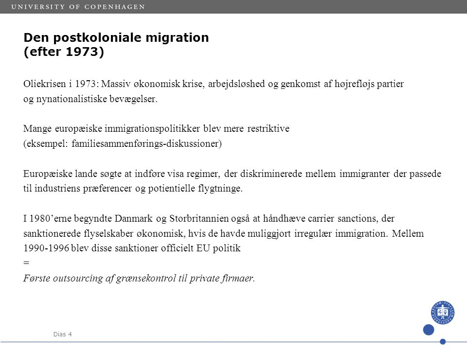 Dias 4 Den postkoloniale migration (efter 1973) Oliekrisen i 1973: Massiv økonomisk krise, arbejdsløshed og genkomst af højrefløjs partier og nynationalistiske bevægelser.