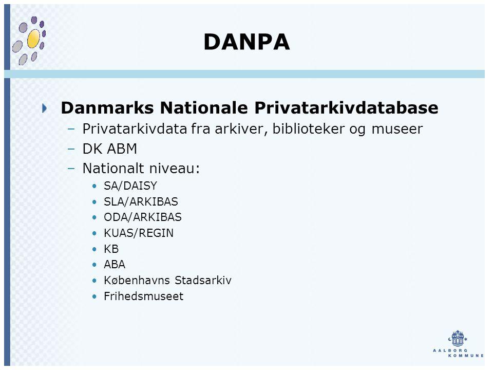 DANPA Danmarks Nationale Privatarkivdatabase –Privatarkivdata fra arkiver, biblioteker og museer –DK ABM –Nationalt niveau: SA/DAISY SLA/ARKIBAS ODA/ARKIBAS KUAS/REGIN KB ABA Københavns Stadsarkiv Frihedsmuseet