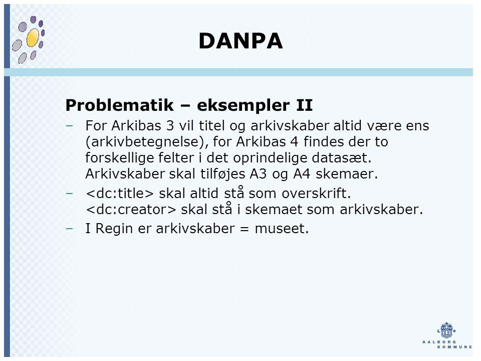 DANPA Problematik – eksempler II –For Arkibas 3 vil titel og arkivskaber altid være ens (arkivbetegnelse), for Arkibas 4 findes der to forskellige felter i det oprindelige datasæt.