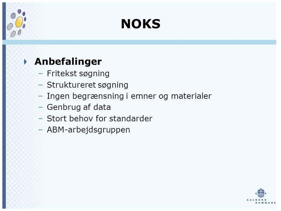 NOKS Anbefalinger –Fritekst søgning –Struktureret søgning –Ingen begrænsning i emner og materialer –Genbrug af data –Stort behov for standarder –ABM-arbejdsgruppen