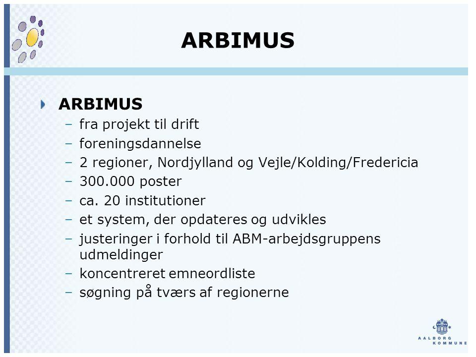 ARBIMUS –fra projekt til drift –foreningsdannelse –2 regioner, Nordjylland og Vejle/Kolding/Fredericia –300.000 poster –ca.