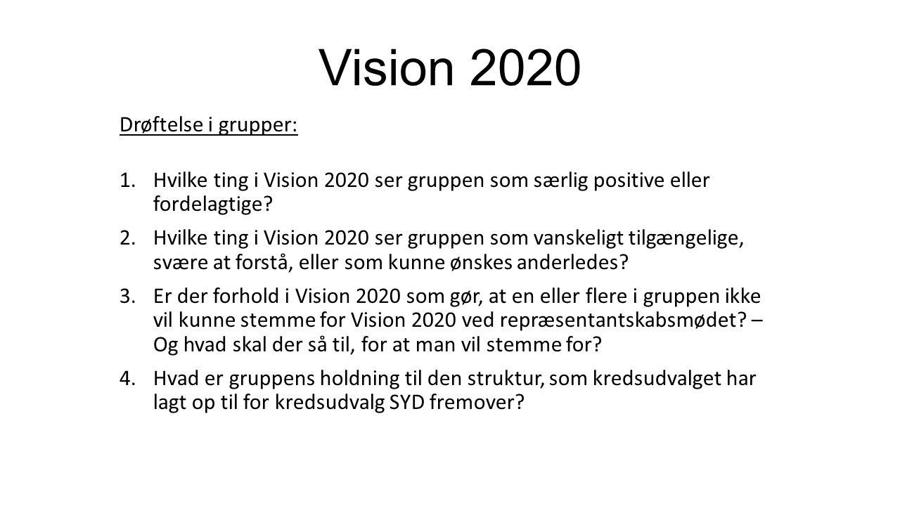 Vision 2020 Drøftelse i grupper: 1.Hvilke ting i Vision 2020 ser gruppen som særlig positive eller fordelagtige.