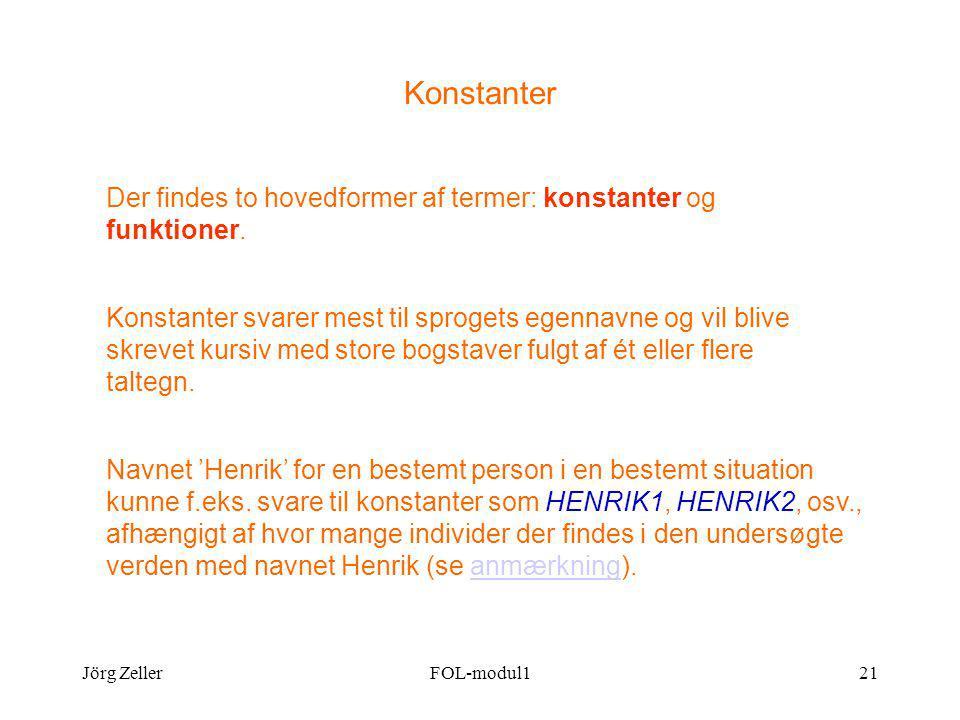 Jörg ZellerFOL-modul121 Konstanter Der findes to hovedformer af termer: konstanter og funktioner.