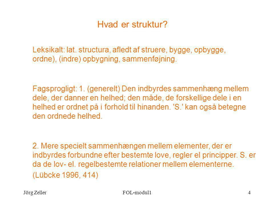 Jörg ZellerFOL-modul14 Hvad er struktur. Leksikalt: lat.