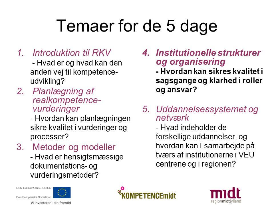 Temaer for de 5 dage 1.Introduktion til RKV - Hvad er og hvad kan den anden vej til kompetence- udvikling.