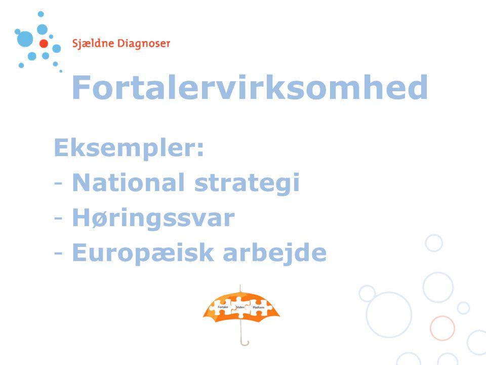 Fortalervirksomhed Eksempler: -National strategi -Høringssvar -Europæisk arbejde