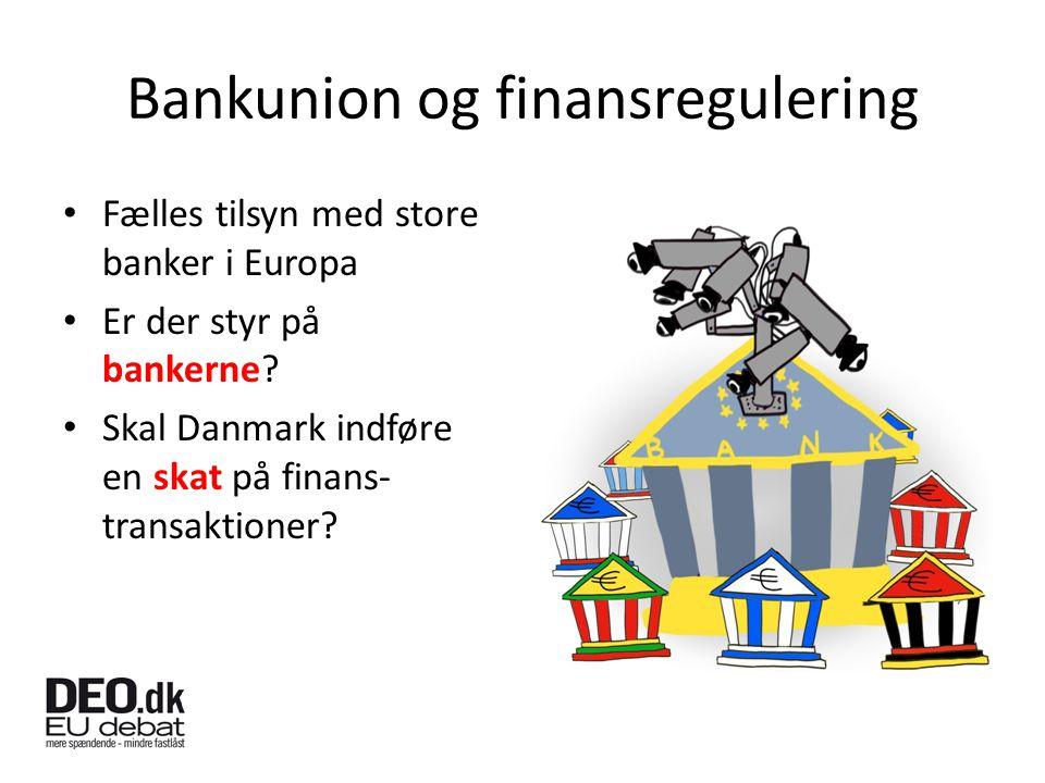 Bankunion og finansregulering Fælles tilsyn med store banker i Europa Er der styr på bankerne.