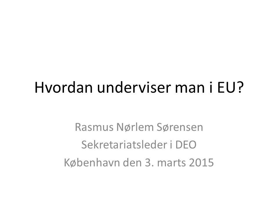 Hvordan underviser man i EU. Rasmus Nørlem Sørensen Sekretariatsleder i DEO København den 3.