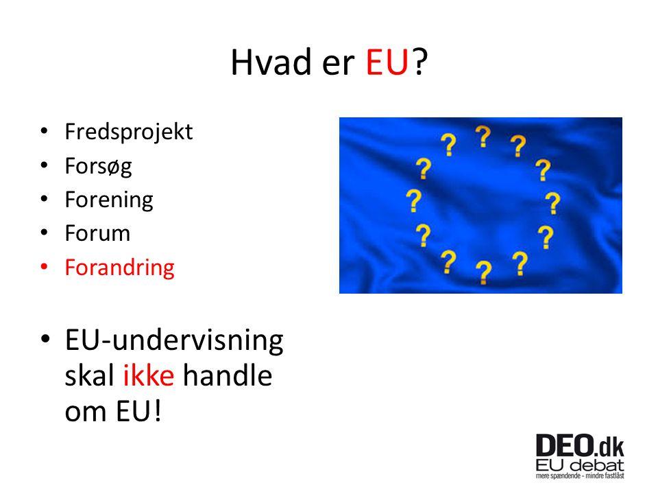 Hvad er EU Fredsprojekt Forsøg Forening Forum Forandring EU-undervisning skal ikke handle om EU!