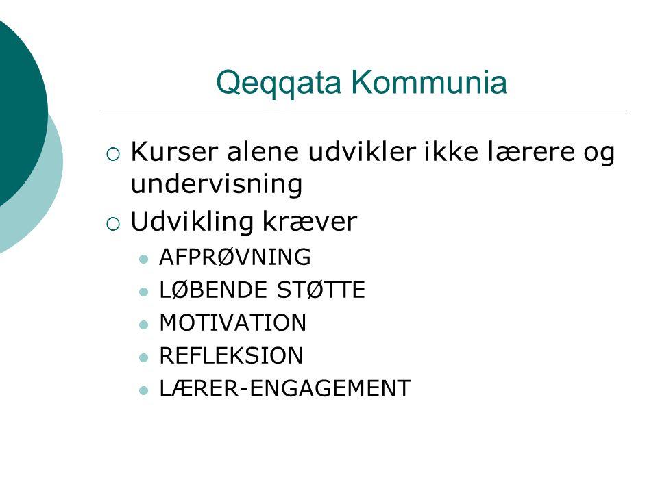 Qeqqata Kommunia  Kurser alene udvikler ikke lærere og undervisning  Udvikling kræver AFPRØVNING LØBENDE STØTTE MOTIVATION REFLEKSION LÆRER-ENGAGEMENT