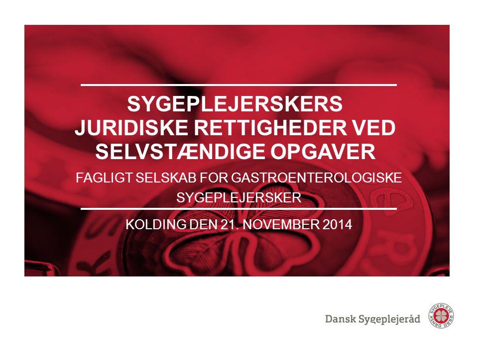 FORSIDEVARIANT 2 SYGEPLEJERSKERS JURIDISKE RETTIGHEDER VED SELVSTÆNDIGE OPGAVER FAGLIGT SELSKAB FOR GASTROENTEROLOGISKE SYGEPLEJERSKER KOLDING DEN 21.