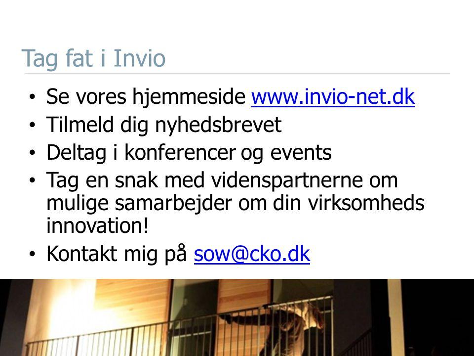 Tag fat i Invio Se vores hjemmeside www.invio-net.dkwww.invio-net.dk Tilmeld dig nyhedsbrevet Deltag i konferencer og events Tag en snak med videnspartnerne om mulige samarbejder om din virksomheds innovation.