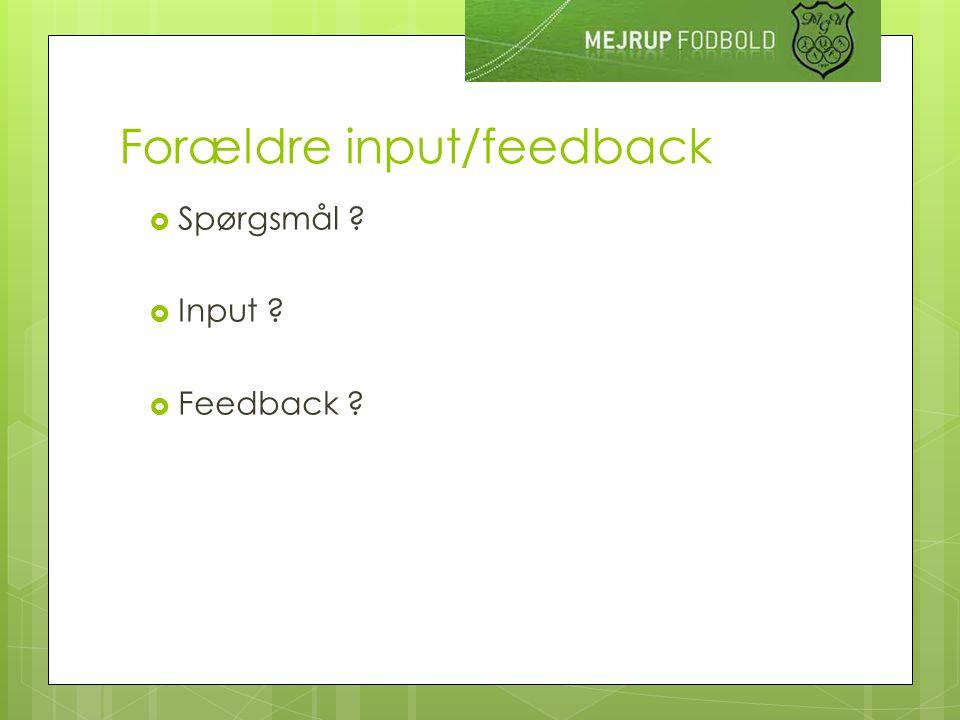 Forældre input/feedback  Spørgsmål  Input  Feedback