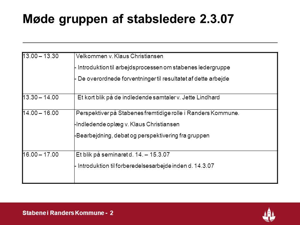 2 Stabene i Randers Kommune - 2 Møde gruppen af stabsledere 2.3.07 13.00 – 13.30 Velkommen v.