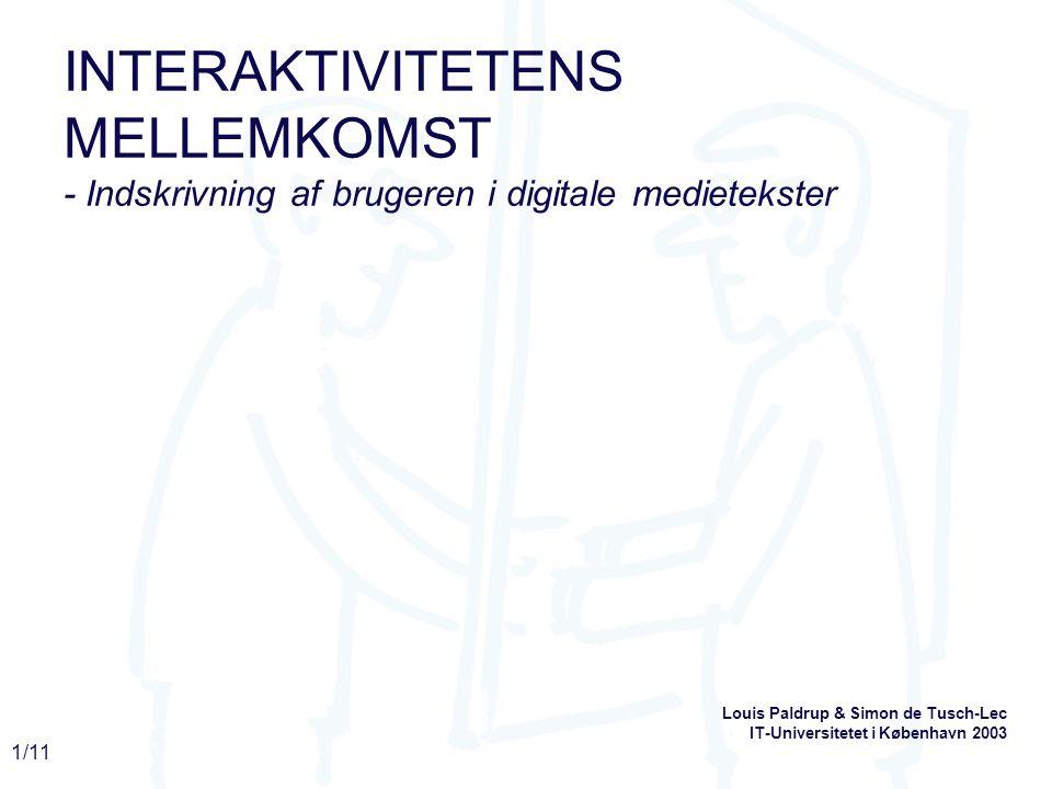 1/11 INTERAKTIVITETENS MELLEMKOMST - Indskrivning af brugeren i digitale medietekster Louis Paldrup & Simon de Tusch-Lec IT-Universitetet i København 2003