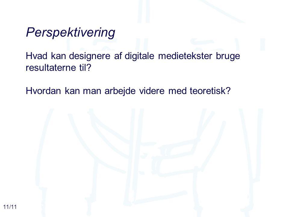 11/11 Perspektivering Hvad kan designere af digitale medietekster bruge resultaterne til.