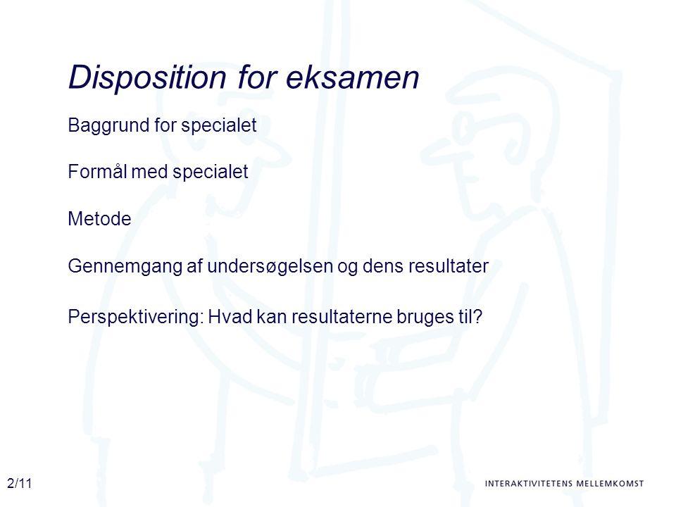 2/11 Disposition for eksamen Baggrund for specialet Formål med specialet Gennemgang af undersøgelsen og dens resultater Perspektivering: Hvad kan resultaterne bruges til.