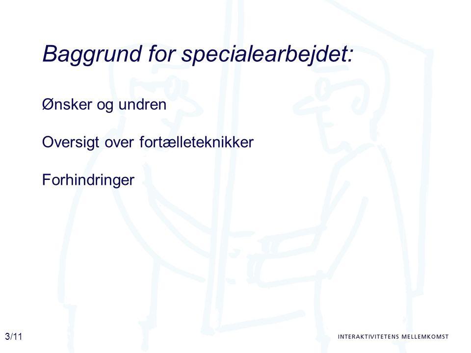 3/11 Baggrund for specialearbejdet: Ønsker og undren Oversigt over fortælleteknikker Forhindringer