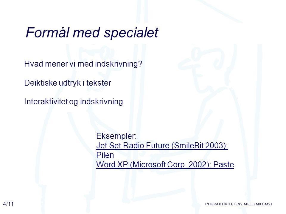 4/11 Formål med specialet Deiktiske udtryk i tekster Interaktivitet og indskrivning Hvad mener vi med indskrivning.