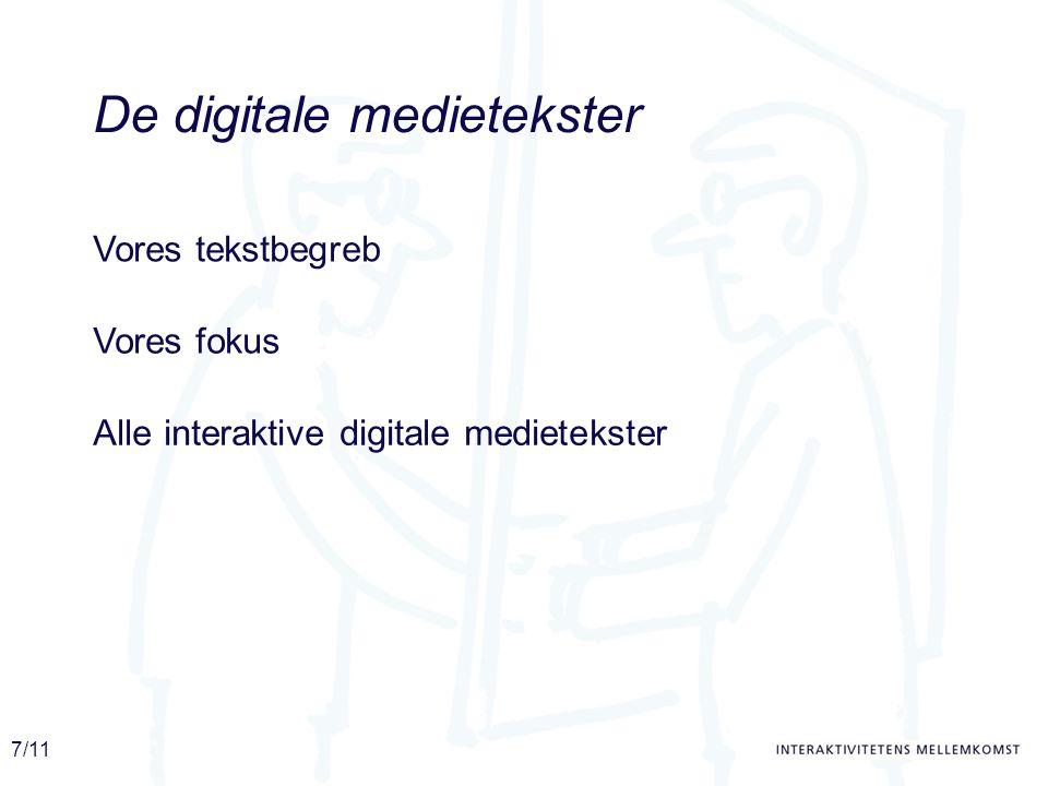 7/11 De digitale medietekster Alle interaktive digitale medietekster Vores tekstbegreb Vores fokus