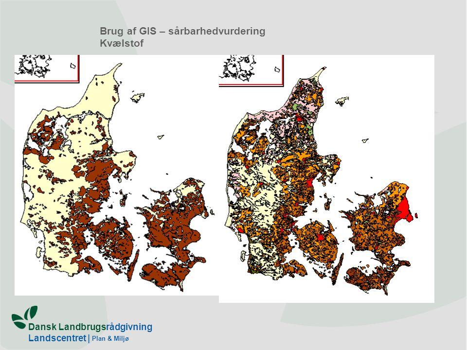 Dansk Landbrugsrådgivning Landscentret | Plan & Miljø Brug af GIS – sårbarhedvurdering Kvælstof