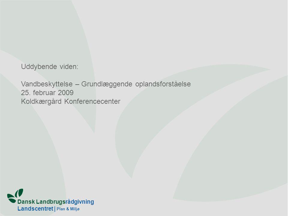 Dansk Landbrugsrådgivning Landscentret | Plan & Miljø Uddybende viden: Vandbeskyttelse – Grundlæggende oplandsforståelse 25.
