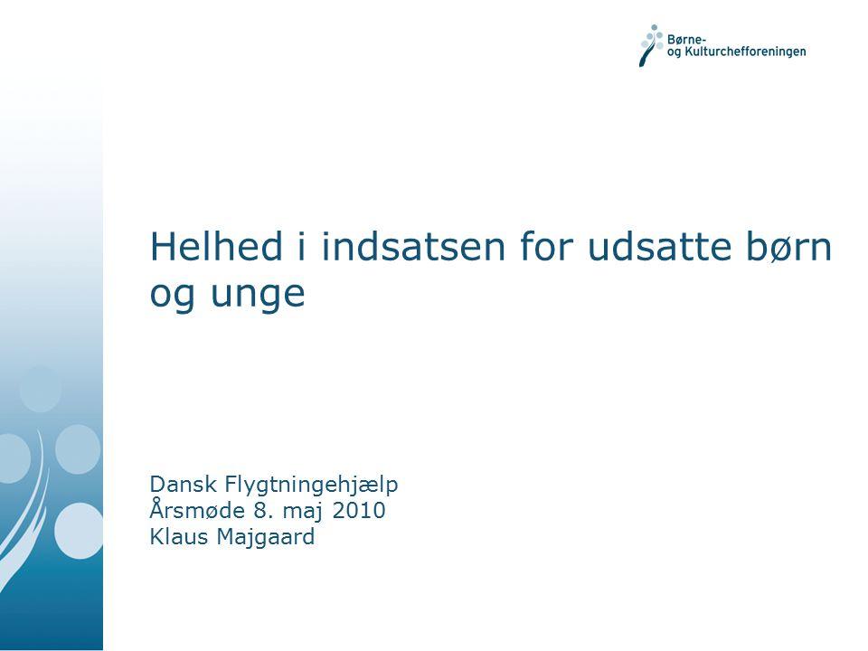 Helhed i indsatsen for udsatte børn og unge Dansk Flygtningehjælp Årsmøde 8.