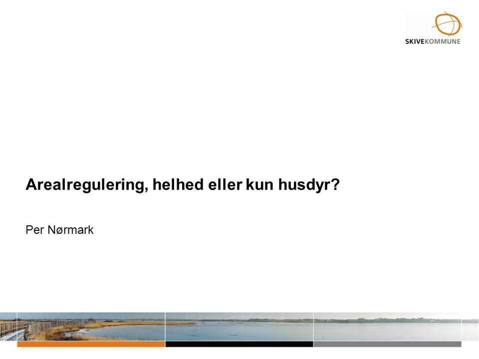 Arealregulering, helhed eller kun husdyr Per Nørmark
