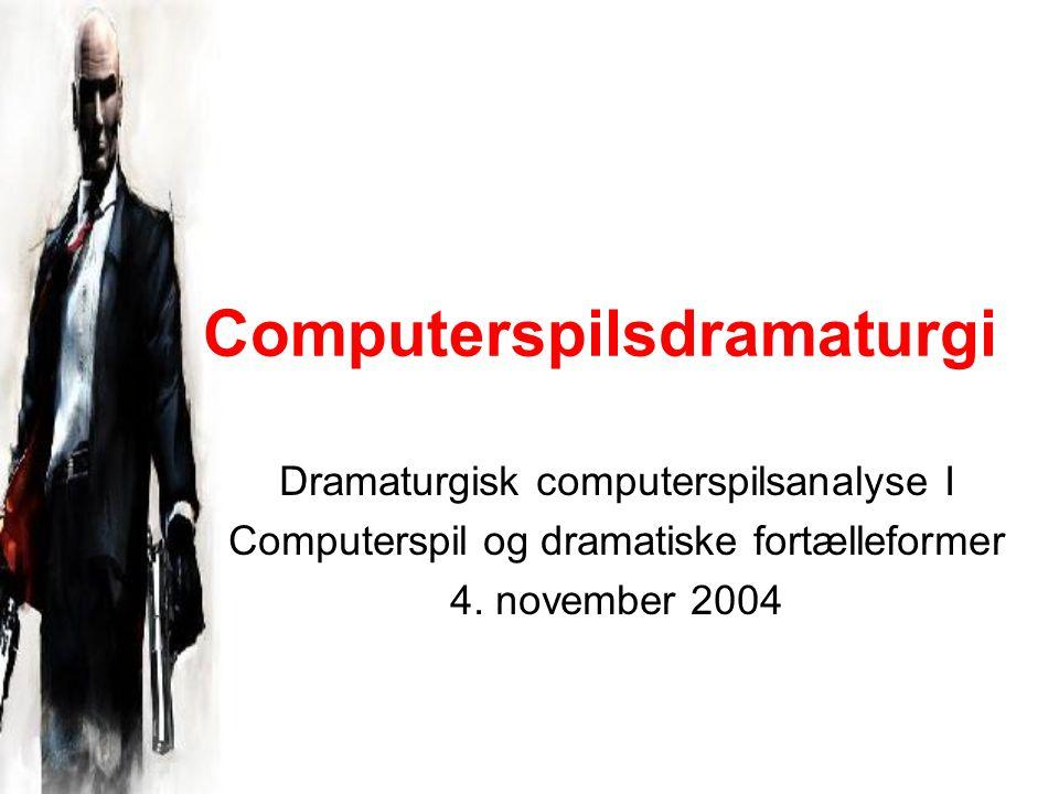 Computerspilsdramaturgi Dramaturgisk computerspilsanalyse I Computerspil og dramatiske fortælleformer 4.