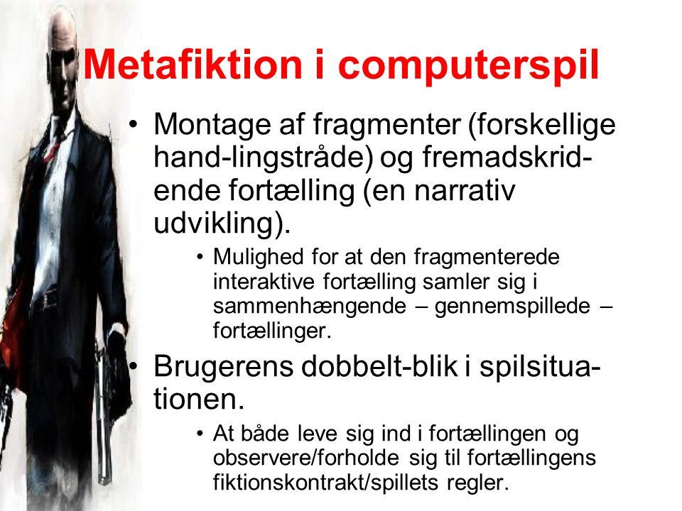 Metafiktion i computerspil Montage af fragmenter (forskellige hand-lingstråde) og fremadskrid- ende fortælling (en narrativ udvikling).