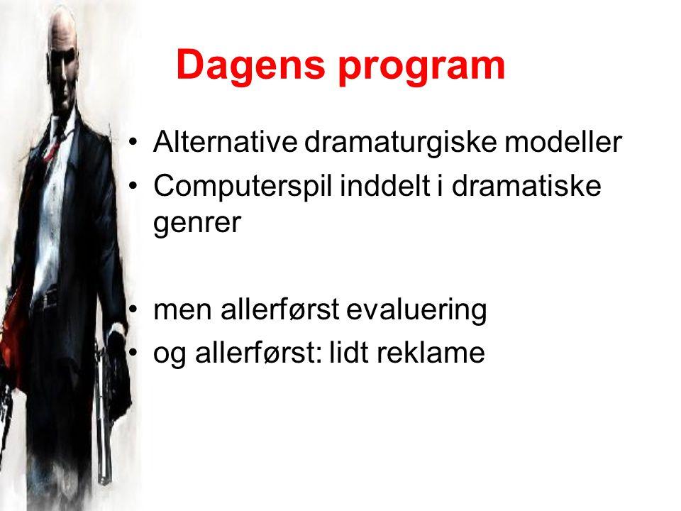 Dagens program Alternative dramaturgiske modeller Computerspil inddelt i dramatiske genrer men allerførst evaluering og allerførst: lidt reklame