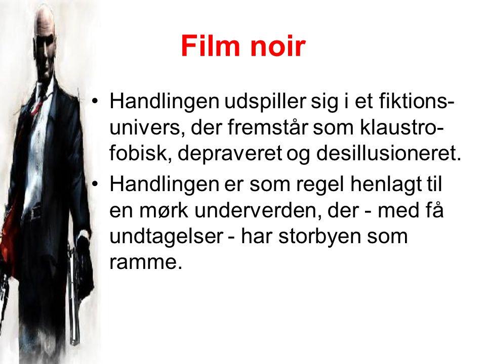 Film noir Handlingen udspiller sig i et fiktions- univers, der fremstår som klaustro- fobisk, depraveret og desillusioneret.