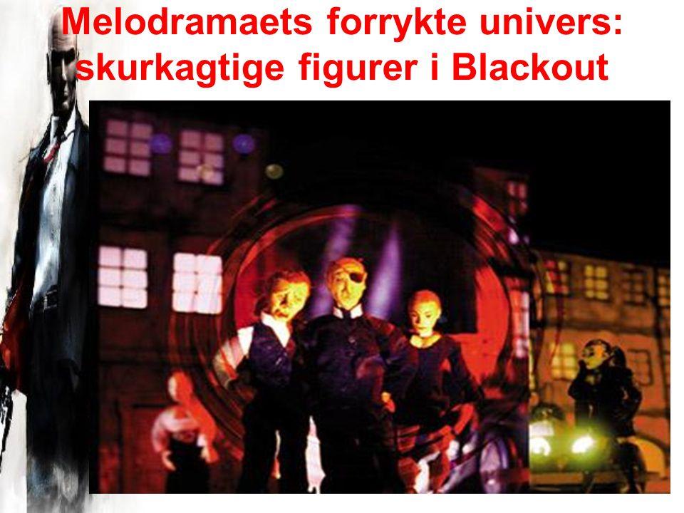Melodramaets forrykte univers: skurkagtige figurer i Blackout