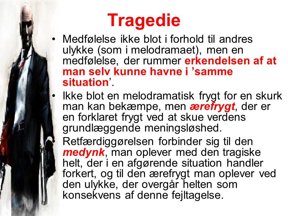 Tragedie Medfølelse ikke blot i forhold til andres ulykke (som i melodramaet), men en medfølelse, der rummer erkendelsen af at man selv kunne havne i 'samme situation'.