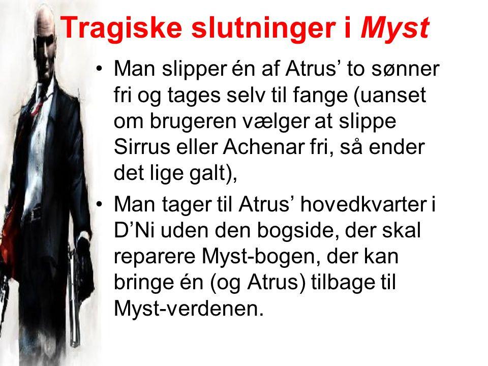 Tragiske slutninger i Myst Man slipper én af Atrus' to sønner fri og tages selv til fange (uanset om brugeren vælger at slippe Sirrus eller Achenar fri, så ender det lige galt), Man tager til Atrus' hovedkvarter i D'Ni uden den bogside, der skal reparere Myst-bogen, der kan bringe én (og Atrus) tilbage til Myst-verdenen.