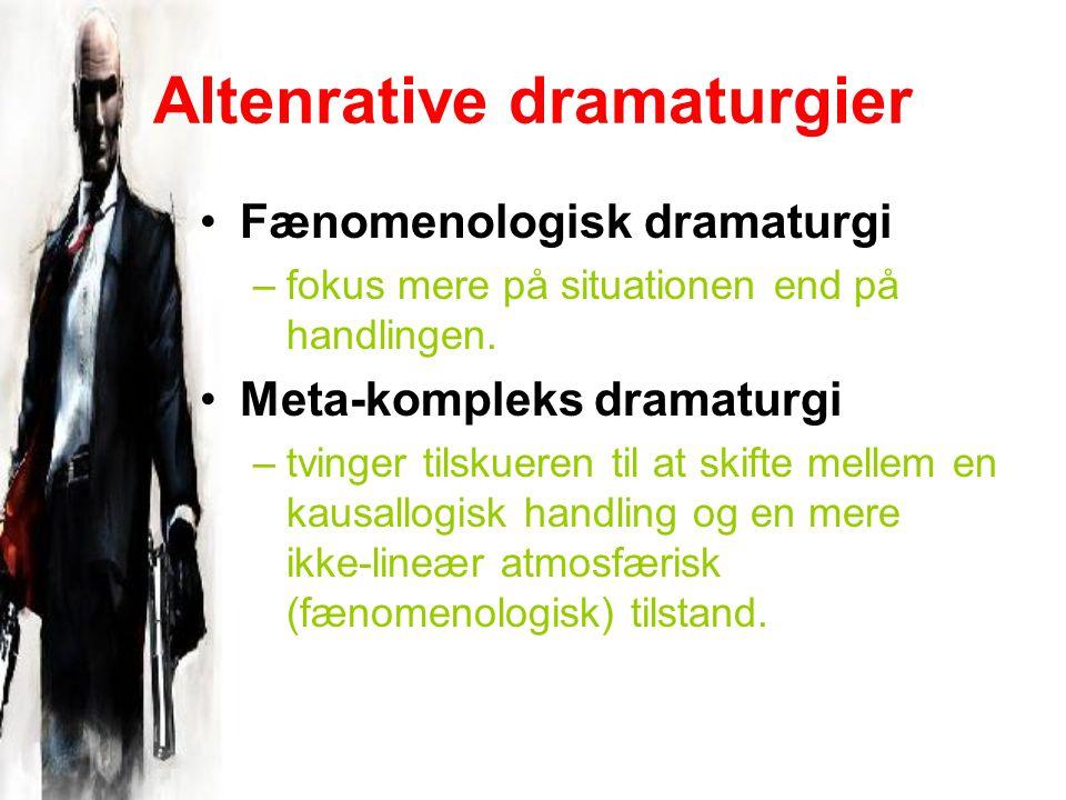 Altenrative dramaturgier Fænomenologisk dramaturgi –fokus mere på situationen end på handlingen.