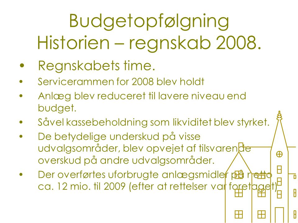 Budgetopfølgning Historien – regnskab 2008. Regnskabets time.