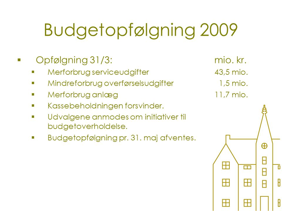 Budgetopfølgning 2009  Opfølgning 31/3:mio. kr.  Merforbrug serviceudgifter43,5 mio.