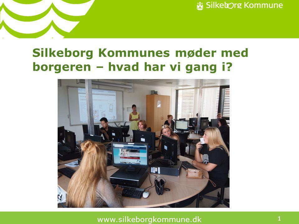 1 www.silkeborgkommune.dk Silkeborg Kommunes møder med borgeren – hvad har vi gang i