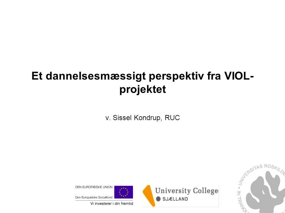 Et dannelsesmæssigt perspektiv fra VIOL- projektet v. Sissel Kondrup, RUC